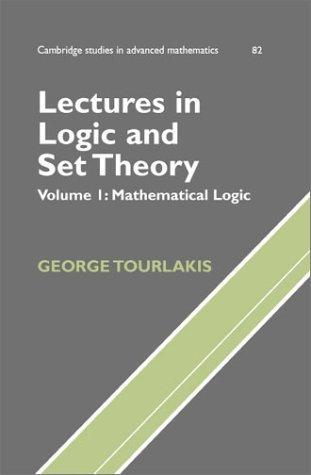 Lectures in Logic and Set Theory. Volume I: Mathematical Logic (Cambridge Studies in Advanced Mathematics)