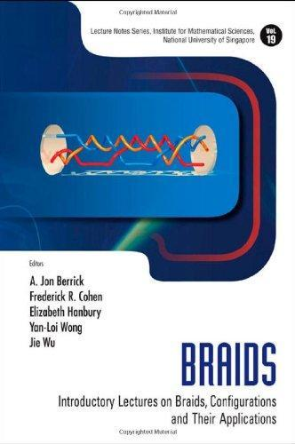 Braids: Introductory Lectures on Braids, Configurations and Their Applications (Lecture Notes Series, Institute for Mathematical Sciences, National ... Sciences, National University of Singapore)