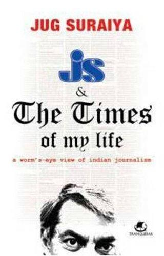 JS & the Times of My Life: A Worm's-Eye View of Indian Journalism