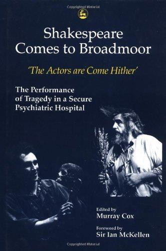 Shakespeare Comes to Broadmoor: The Actors Are Come Hither : The Performance of Tragedy in a Secure Psychiatric Hospital