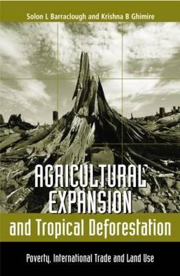 Agricultural Expansion and Tropical Deforestation: International Trade, Poverty and Land Use
