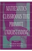 Mathematics Classrooms That Promote Understanding (Studies in Mathematical Thinking and Learning Series)