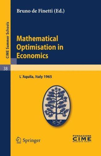 Mathematical Optimisation in Economics: Lectures given at a Summer School of the Centro Internazionale Matematico Estivo (C.I.M.E.) held in L'Aquila, ... (closed)) (English and French Edition)