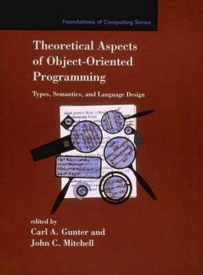 Theoretical Aspects of Object-Oriented Programming: Types, Semantics, and Language Design (Foundations of Computing)