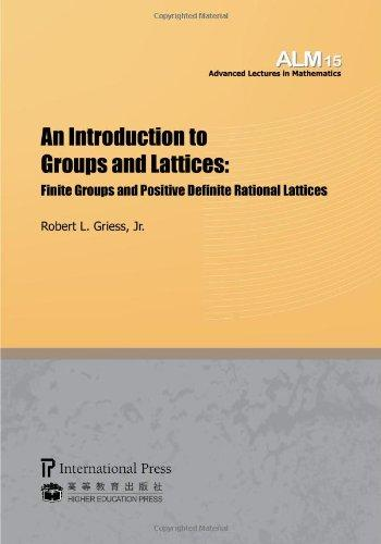 An Introduction to Groups and Lattices: Finite Groups and Positive Definite Rational Lattices ((volume 15 of the Advanced Lectures in Mathematics series)