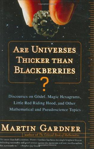 Are Universes Thicker Than Blackberries?: Discourses on Godel, Magic Hexagrams, Little Red Riding Hood, and Other Mathematical and Pseudoscientific Topics