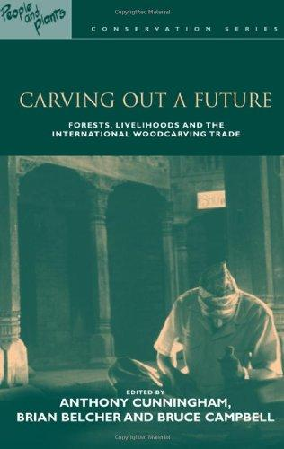 Carving Out a Future: Forests, Livelihoods and the International Woodcarving Trade (People and Plants Conservation)