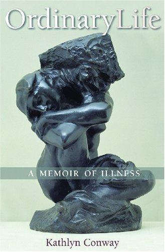 Ordinary Life: A Memoir of Illness (Conversations in Medicine and Society)