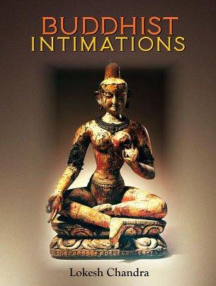 Buddhist Intimations (Sata-Pitaka Series: Indo Asian Literatures, Vol. 655)