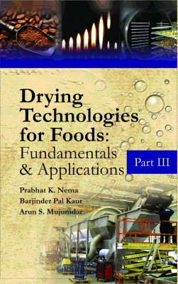 Drying Technologies for Foods: Fundamentals and Applications Part III
