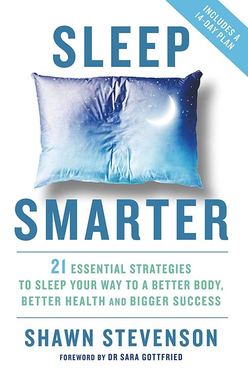 Sleep Smarter - 21 Essential Strategies to Sleep Your Way to a Better Body, Health and Bigger Success