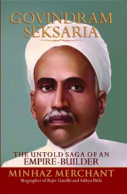 Govindram Seksaria - The Untold Saga of an Emipre - Builder