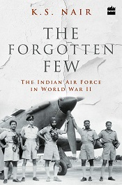 The Forgotten Few; The Indian Air Force's Contribution in the Second World War