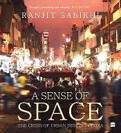 A Sense of Space: The Crisis of Urban Design in India - The Crisis of Urban Design in India