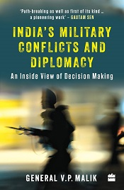 India's Military Conflicts and Diplomacy: An Inside View of Decision-Making - An Inside View of Decision Making
