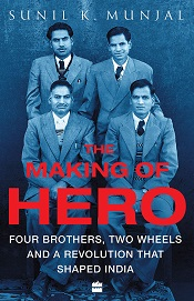 The Making of Hero: Four Brothers, Two Wheels and a Revolution that Shaped India