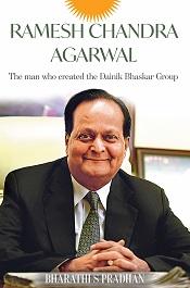 RAMESH CHANDRA AGARWAL : The Man Who Created the Dainik Bhaskar Group