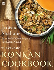 The Classic Konkan Cookbook: Based on the original recipes of Narayani Nayak - Based on the Original Recipes of Narayani Nayak