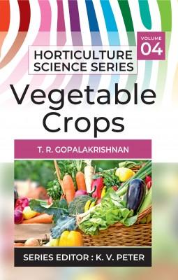 Vegetable Crops: Vol.04. Horticulture Science Series