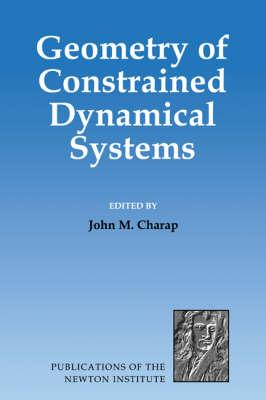 Geometry of Constrained Dynamical Systems (Publications of the Newton Institute)
