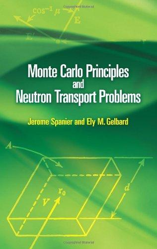 Monte Carlo Principles and Neutron Transport Problems (Dover Books on Mathematics)