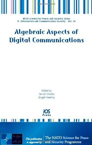 Algebraic Aspects of Digital Communications:  Volume 24 NATO Science for Peace and Security Series - D: Information and Communication Security (Nato ... D: Information and Communication Security)