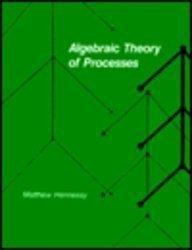 Algebraic Theory of Processes (Foundations of Computing Series)