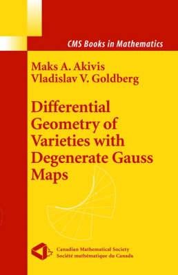 Differential Geometry of Varieties with Degenerate Gauss Maps (CMS Books in Mathematics)
