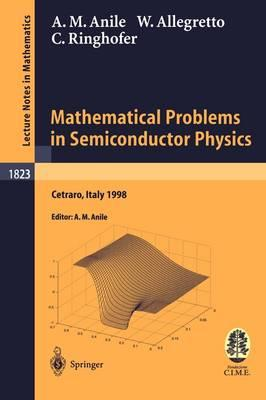 Mathematical Problems in Semiconductor Physics: Lectures given at the C.I.M.E. Summer School held in Cetraro, Italy, June 15-22, 1998 (Lecture Notes in Mathematics / C.I.M.E. Foundation Subseries)