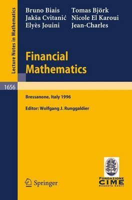 Financial Mathematics: Lectures given at the 3rd Session of the Centro Internazionale Matematico Estivo (C.I.M.E.) held in Bressanone, Italy, July ... Mathematics / C.I.M.E. Foundation Subseries)