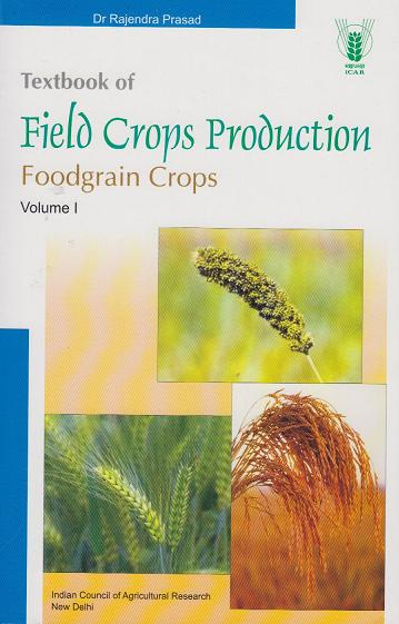 Textbook of Field Crops Production - Foodgrain Crops, Volume I