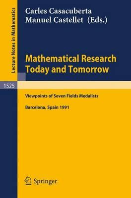 Mathematical Research Today and Tomorrow: Viewpoints of Seven Fields Medalists. Lectures given at the Institut d'Estudis Catalans, Barcelona, Spain, June 1991 (Lecture Notes in Mathematics)