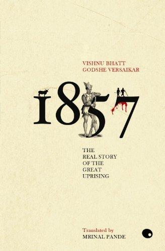 1857: The Real Story of The Great Uprising